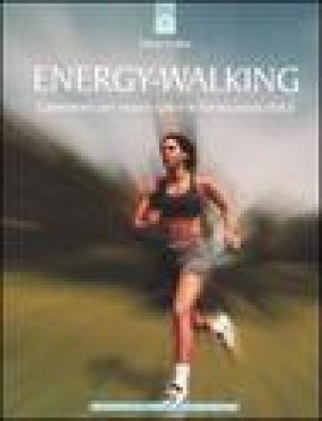 Energy-Walking. Camminare per essere sani e in forma senza sforzi - Dieter Grabbe |
