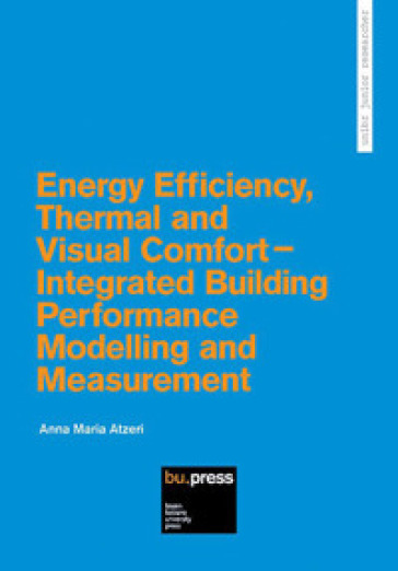 Energy efficiency, thermal and visual comfort. Integrated building performance modelling and measurement - Anna Maria Atzeri pdf epub