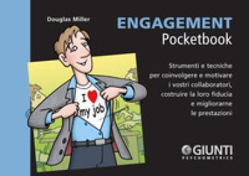 Engagement. Strumenti e tecniche per coinvolgere e motivare i vostri collaboratori, costruire la loro fiducia e migliorarne le prestazioni - Douglas Miller  