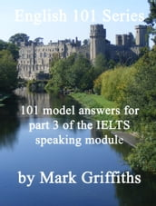 English 101 Series: 101 model answers for part 3 of the IELTS speaking module