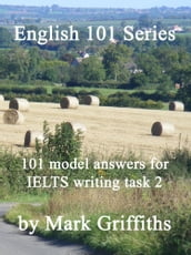 English 101 Series: 101 model answers for IELTS writing task 2