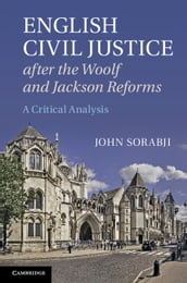 English Civil Justice after the Woolf and Jackson Reforms