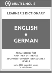 English-German Learner s Dictionary (Arranged by PoS and Then by Themes, Beginner - Upper Intermediate II Levels)