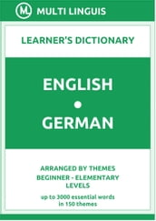 English-German Learner s Dictionary (Arranged by Themes, Beginner - Elementary Levels)
