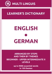 English-German Learner s Dictionary (Arranged by Steps and Then by Themes, Beginner - Upper Intermediate II Levels)