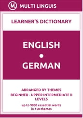 English-German Learner s Dictionary (Arranged by Themes, Beginner - Upper Intermediate II Levels)