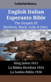 English Italian Esperanto Bible - The Gospels III - Matthew, Mark, Luke & John