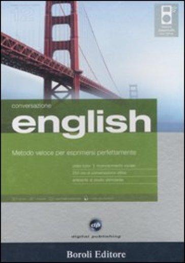 English. Metodo veloce per esprimersi perfettamente. Conversazione. CD Audio e CD-ROM. Con gadget