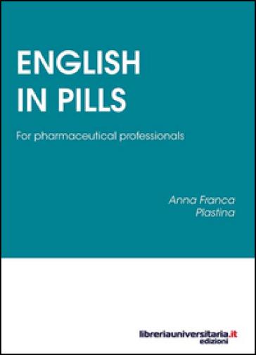 English in Pills. For pharmaceutical professionals - Anna F. Plastina   Rochesterscifianimecon.com