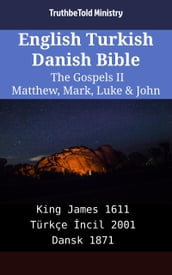 English Turkish Danish Bible - The Gospels II - Matthew, Mark, Luke & John