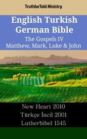 English Turkish German Bible - The Gospels IV - Matthew, Mark, Luke & John