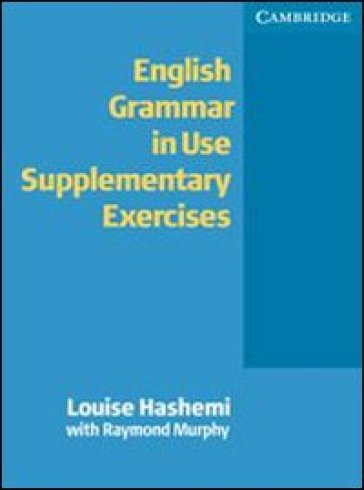 English grammar in use. Supplementary exercises. Without answers. Per le Scuole superiori