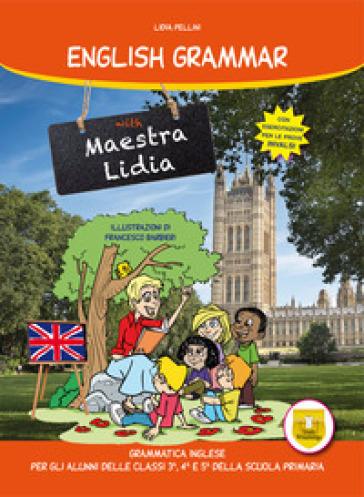 English grammar with Maestra Lidia. Per la Scuola elementare - Lidia Pellini  