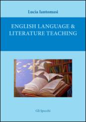 English language & literature teaching. Suggestions for language testing and for literature lesson plans. Ediz. italiana - Lucia Iantomasi