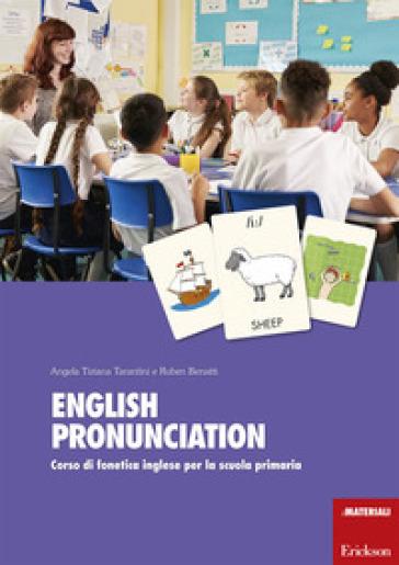 English pronunciation. Corso di fonetica inglese per la scuola primaria. Con 360 Carte - Angela Tiziana Tarantini  