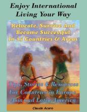 Enjoy International Living Your Way Relocate, Survive and Become Successful in