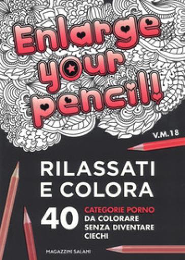 Enlarge your pencil! Rilassati e colora. 40 categorie porno da colorare senza diventare ciechi