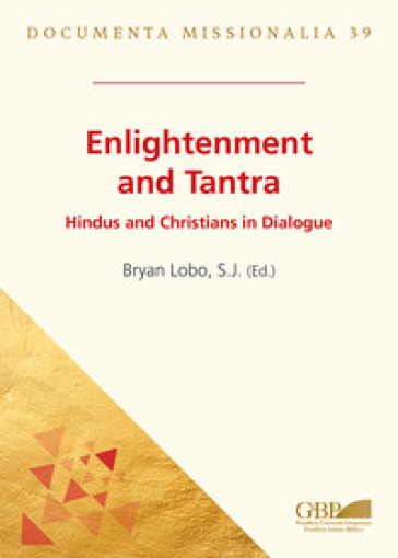 Enlightenment and tantra. Hindus and christians in dialogue - Bryan Lobo |