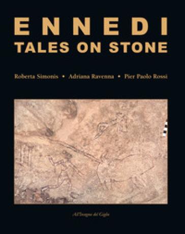 Ennedi, tales on stone. 1993-2017: Rock art in the Ennedi massif. Ediz. illustrata - Roberta Simonis  