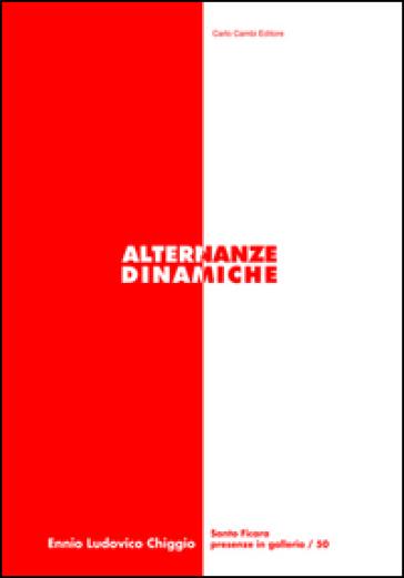Ennio Ludovico Chiggio. Alternanze dinamiche. Ediz. illustrata