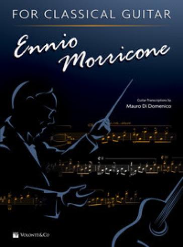 Ennio Morricone for classical guitar. Ediz. inglese e italiana - Mauro Di Domenico  