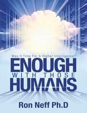 Enough With Those Humans: Was It Time for a Higher Intelligence?