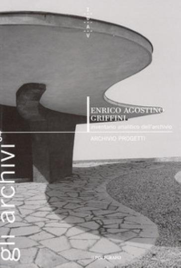 Enrico Agostino Griffini 1887-1952. Inventario analitico dell'archivio - M. Savorra  