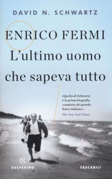 Enrico Fermi. L'ultimo uomo che sapeva tutto - David N. Schwartz pdf epub