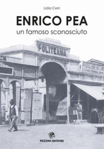 Enrico Pea. un famoso sconosciuto - Lidia Cerri |