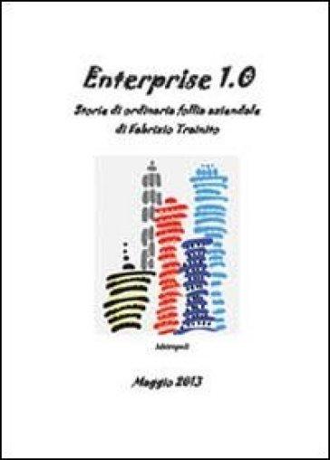 Enterprise 1.0. Storie di ordinaria follia aziendale - Fabrizio Trainito | Ericsfund.org