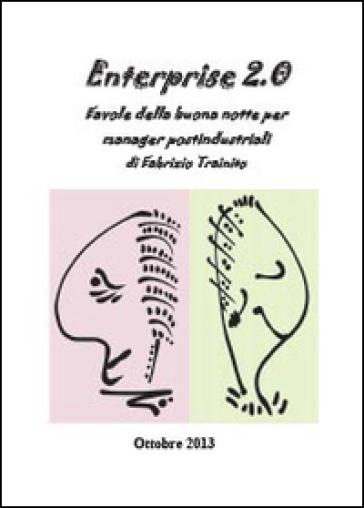 Enterprise 2.0. Favole della buona notte per manager postindustriali - Fabrizio Trainito |