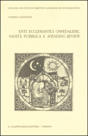 Enti ecclesiastici ospedalieri, sanità pubblica e spending review - Carmela Elefante  