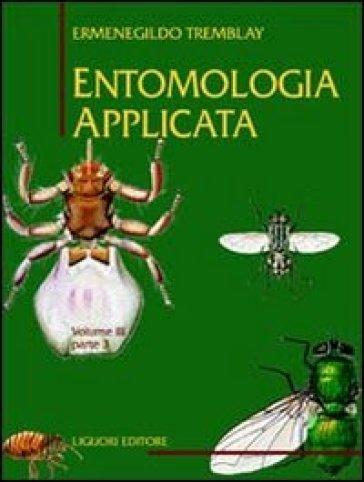 Entomologia applicata. 3.Da Ditteri Brachiceri (Caliptrati) a Sifanotteri e Strepsitteri - Ermenegildo Tremblay  