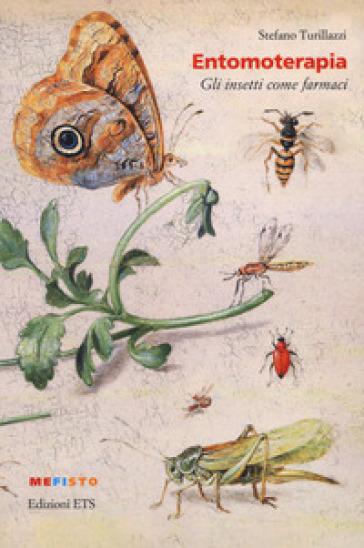 Entomoterapia. Gli insetti come farmaci - Stefano Turillazzi |