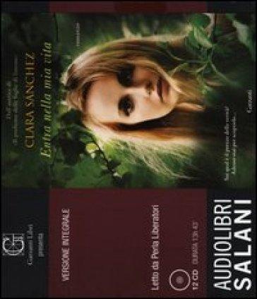 Entra nella mia vita. Ediz. integrale. Audiolibro. 12 CD Audio - Clara Sanchez |