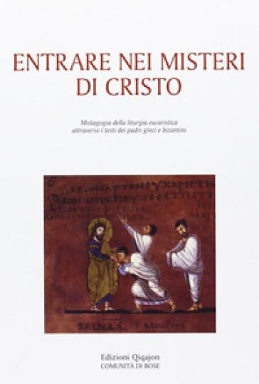 Entrare nei misteri di Cristo. Mistagogia della liturgia eucaristica attraverso i testi dei padri greci e bizantini - L. D'Ayala Valva | Ericsfund.org