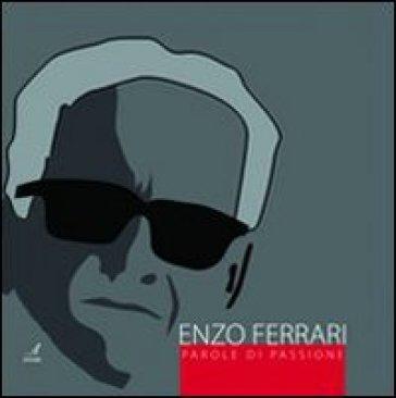 Enzo Ferrari. Parole di passione - Miriam Valentini  