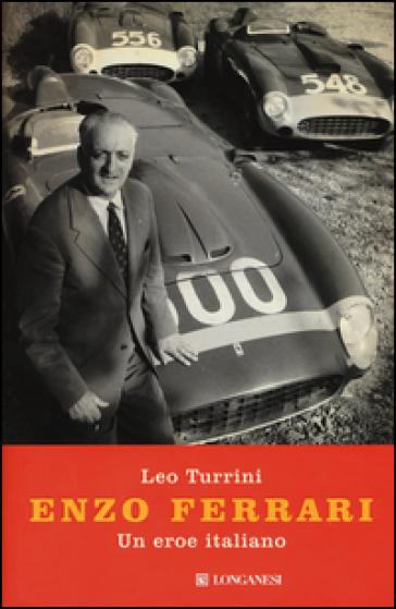 Enzo Ferrari. Un eroe italiano - Leo Turrini | Thecosgala.com