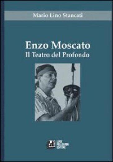Enzo Moscato. Il teatro del profondo - Mario L. Stancati |