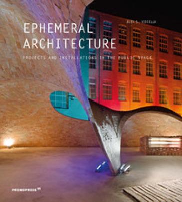 Ephemeral architecture. Projects and installations in the public space. Ediz. illustrata - Alex Sanchez Vidiella |