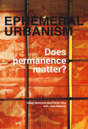 Ephemeral urbanism. Does permanence matter? Ediz. a colori