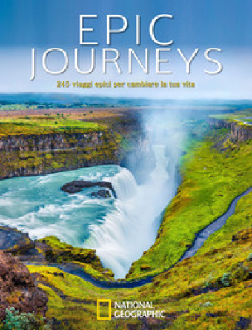 Epic journeys. 245 viaggi epici per cambiare la tua vita