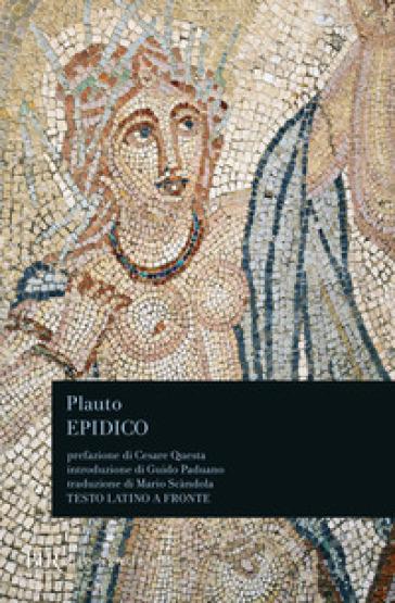 Epidico. Testo latino a fronte - Tito Maccio Plauto | Thecosgala.com