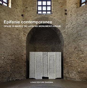 Epifanie contemporanee. Opere di Marco De Luca nei monumenti ariani. Ediz. illustrata - E. Fiori | Ericsfund.org