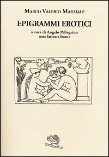 Epigrammi erotici. Testo latino a fronte - Marco Valerio Marziale |
