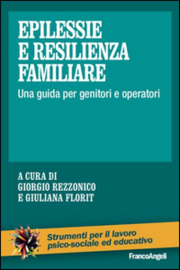 Epilessie e resilienza familiare. Una guida per genitori e operatori - Giorgio Rezzonico  