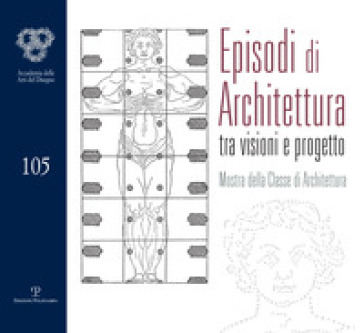 Episodi di architettura tra visioni e progetto. Mostra della classe di architettura