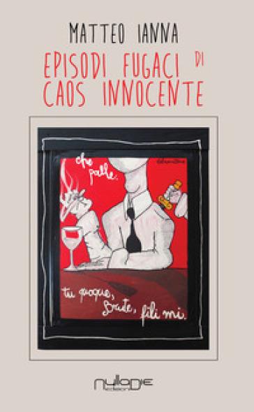 Episodi fugaci di caos innocente - Matteo Ianna | Kritjur.org