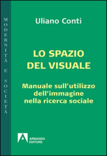 Epistemologia visuale. Manuale sull'utilizzo dell'immagine nella ricerca sociale - Uliano Conti  
