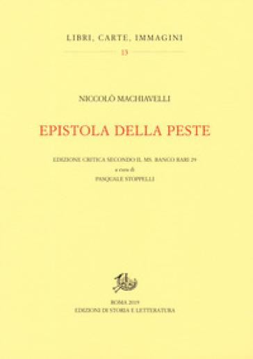Epistola della peste. Edizione critica secondo il ms. Banco rari 29 - Niccolò Machiavelli | Jonathanterrington.com